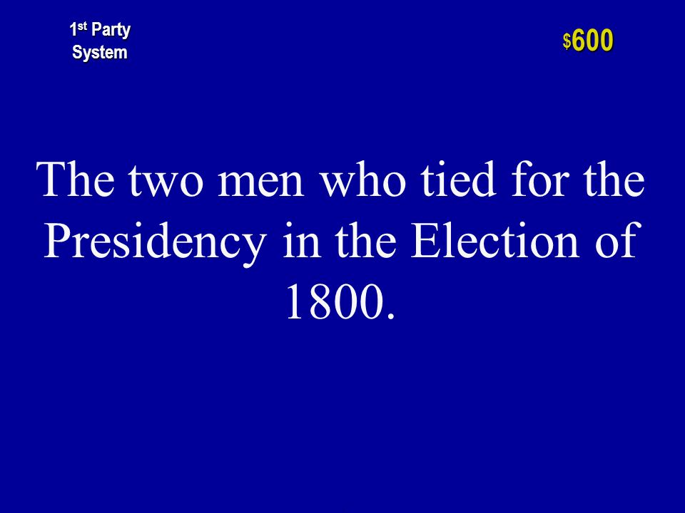 The Democratic- Republican who won 2 nd place and the vice- presidency in the election of 1796. h $ 400 1 st Party System