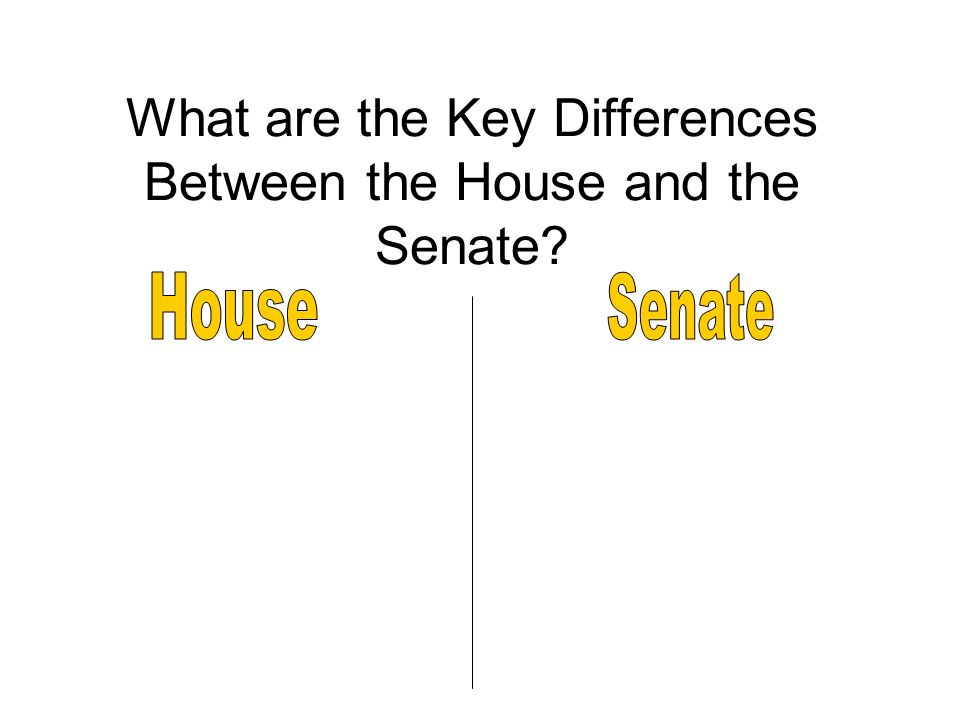 What are the Key Differences Between the House and the Senate?