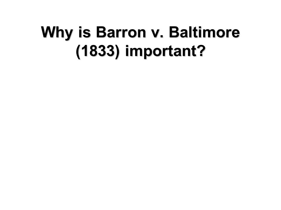 Why is Barron v. Baltimore (1833) important?
