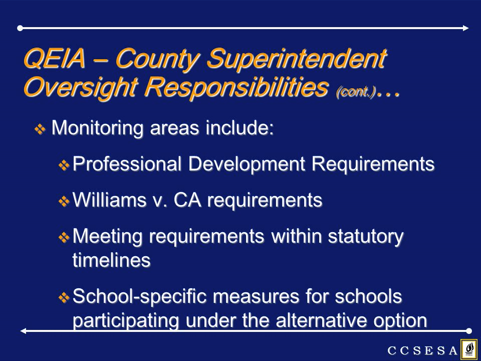 QEIA – County Superintendent Oversight Responsibilities (cont.) … Monitoring areas include: Monitoring areas include: Professional Development Requirements Professional Development Requirements Williams v.