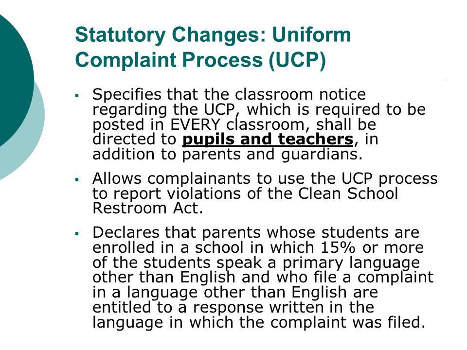 Statutory Changes: Uniform Complaint Process (UCP) Specifies that the classroom notice regarding the UCP, which is required to be posted in EVERY clas
