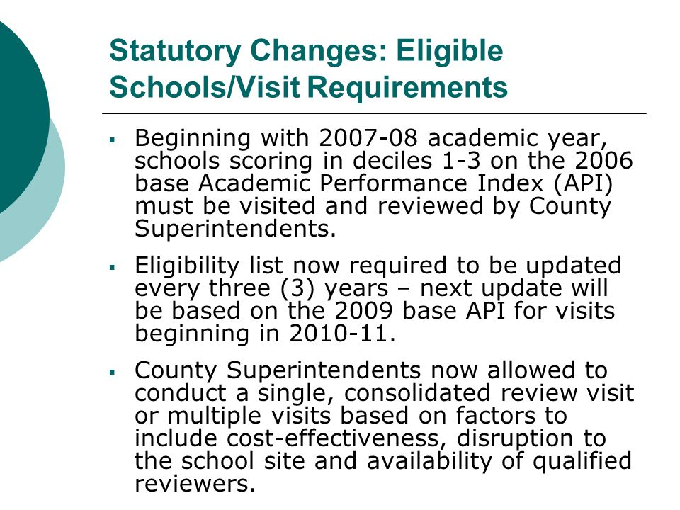 Beginning with academic year, schools scoring in deciles 1-3 on the 2006 base Academic Performance Index (API) must be visited and reviewed by County Superintendents.
