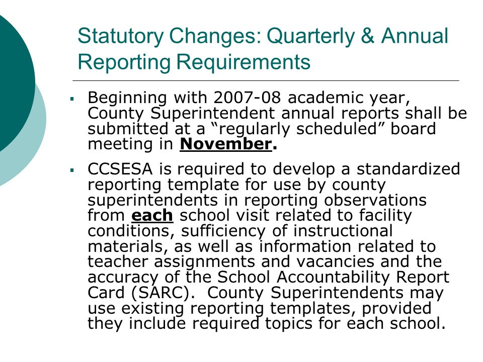 Statutory Changes: Quarterly & Annual Reporting Requirements Beginning with 2007-08 academic year, County Superintendent annual reports shall be submi