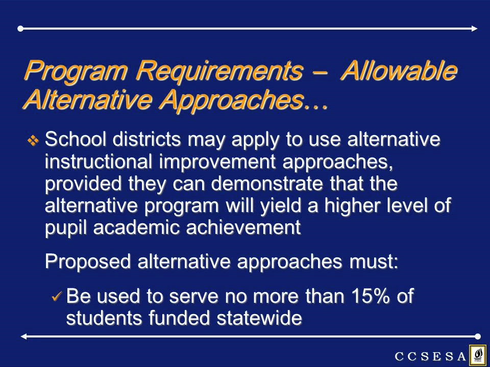 Program Requirements – Allowable Alternative Approaches… School districts may apply to use alternative instructional improvement approaches, provided