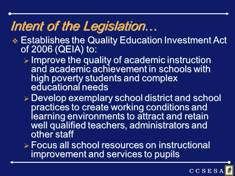 Intent of the Legislation… Establishes the Quality Education Investment Act of 2006 (QEIA) to: Establishes the Quality Education Investment Act of 200