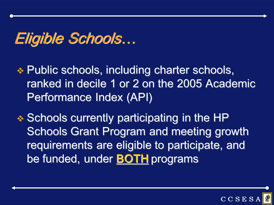 Eligible Schools… Public schools, including charter schools, ranked in decile 1 or 2 on the 2005 Academic Performance Index (API) Public schools, incl