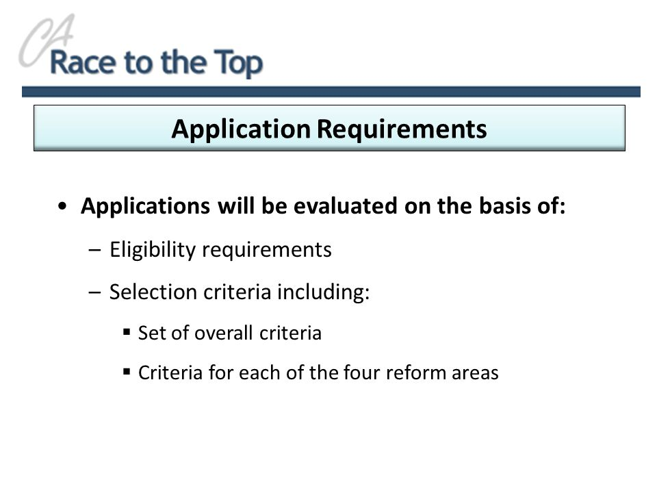 Application Requirements Applications will be evaluated on the basis of: –Eligibility requirements –Selection criteria including: Set of overall criteria Criteria for each of the four reform areas