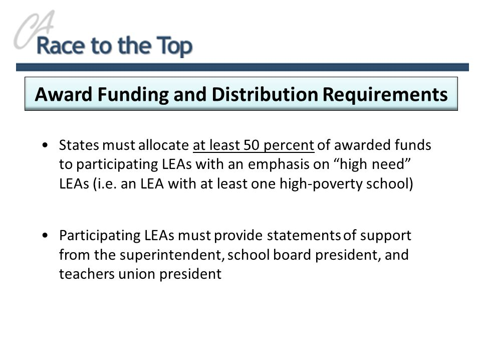 Award Funding and Distribution Requirements States must allocate at least 50 percent of awarded funds to participating LEAs with an emphasis on high need LEAs (i.e.