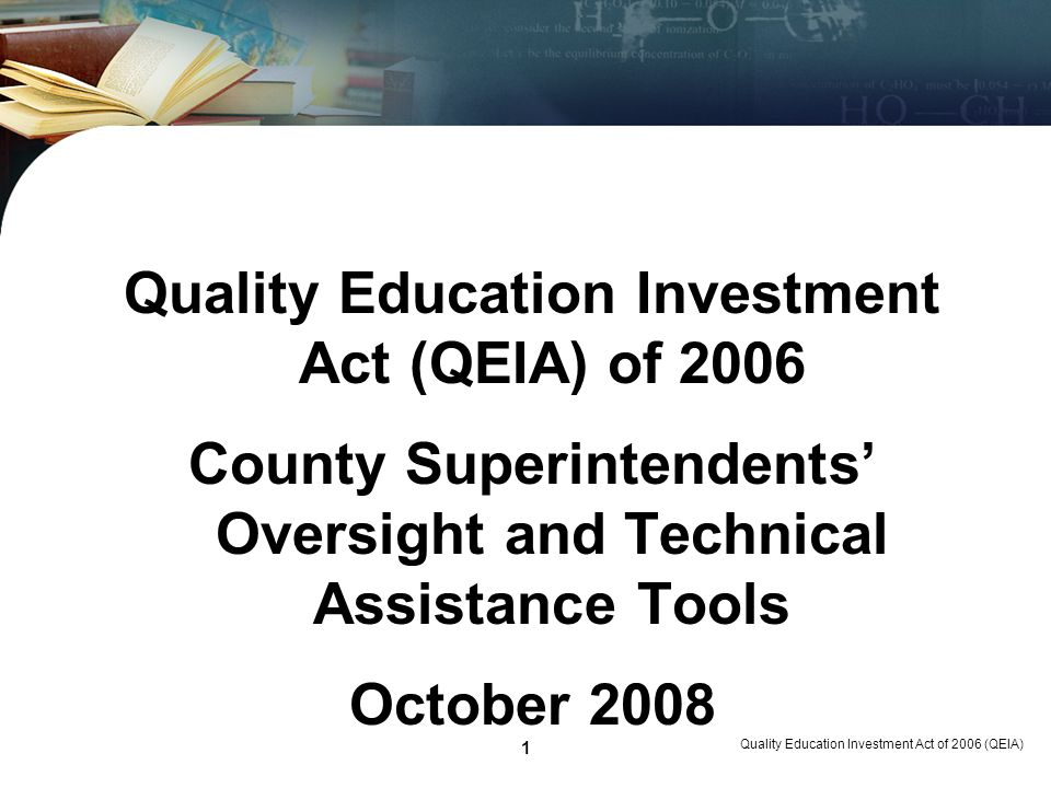 Quality Education Investment Act of 2006 (QEIA) 1 Quality Education Investment Act (QEIA) of 2006 County Superintendents Oversight and Technical Assistance Tools October 2008