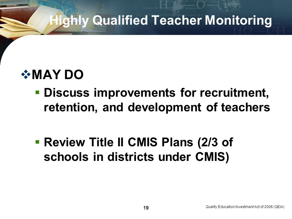 Quality Education Investment Act of 2006 (QEIA) 19 Highly Qualified Teacher Monitoring MAY DO Discuss improvements for recruitment, retention, and dev