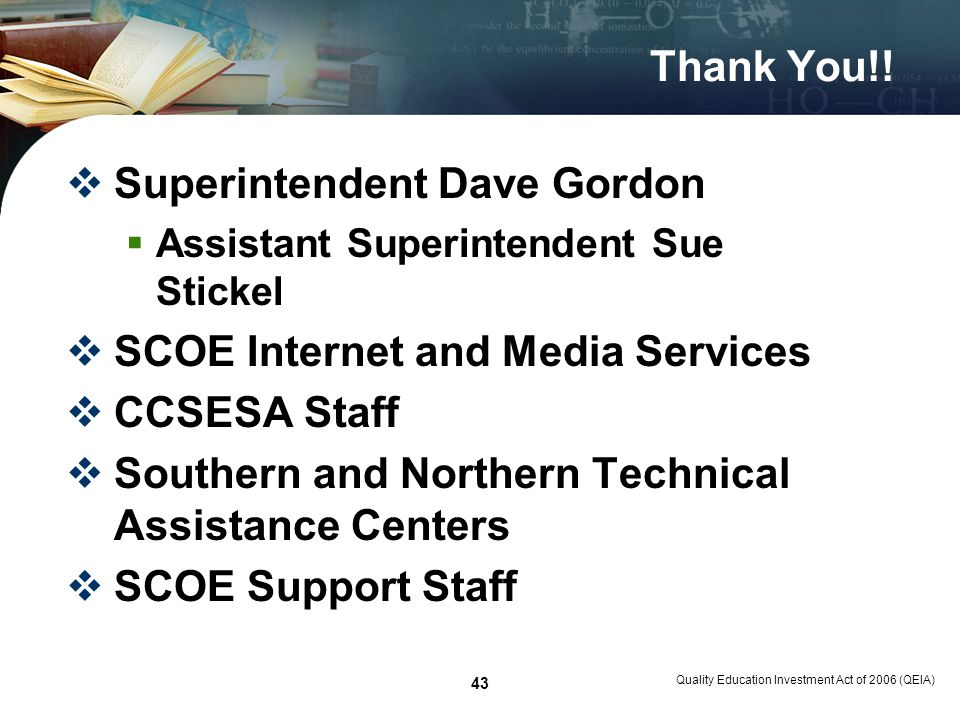 Quality Education Investment Act of 2006 (QEIA) 43 Thank You!! Superintendent Dave Gordon Assistant Superintendent Sue Stickel SCOE Internet and Media