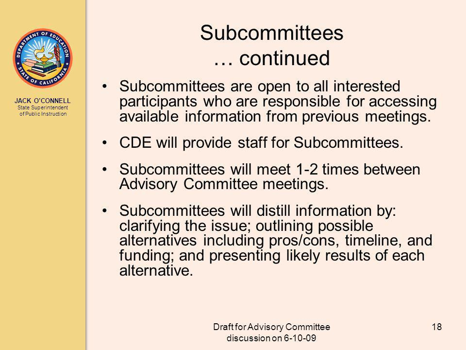 JACK OCONNELL State Superintendent of Public Instruction Draft for Advisory Committee discussion on 6-10-09 18 Subcommittees … continued Subcommittees