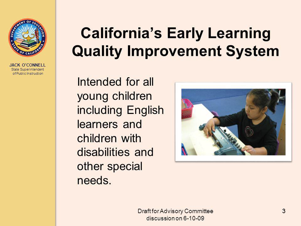 JACK OCONNELL State Superintendent of Public Instruction Draft for Advisory Committee discussion on 6-10-09 4 Californias Early Learning Quality Improvement System (CAEL QIS) Advisory Committee Discuss and agree to move forward with: Operating principles for Advisory Committee meetings Process for Advisory Committee meetings Process for Subcommittee meetings, schedules, and reporting to Advisory Committee 4