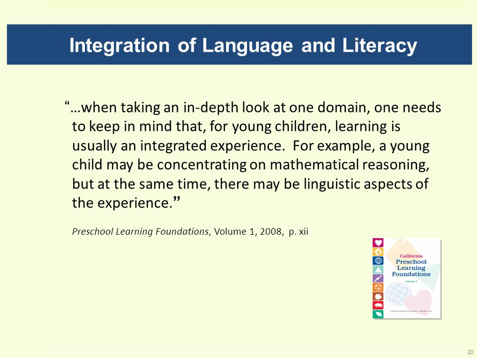 …when taking an in-depth look at one domain, one needs to keep in mind that, for young children, learning is usually an integrated experience. For exa