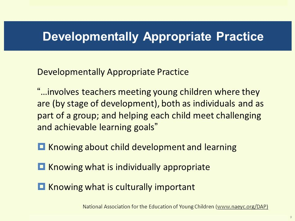 Developmentally Appropriate Practice …involves teachers meeting young children where they are (by stage of development), both as individuals and as pa