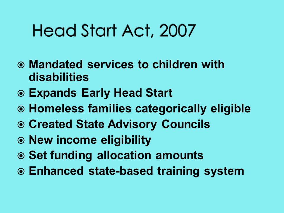 Mandated services to children with disabilities Expands Early Head Start Homeless families categorically eligible Created State Advisory Councils New income eligibility Set funding allocation amounts Enhanced state-based training system