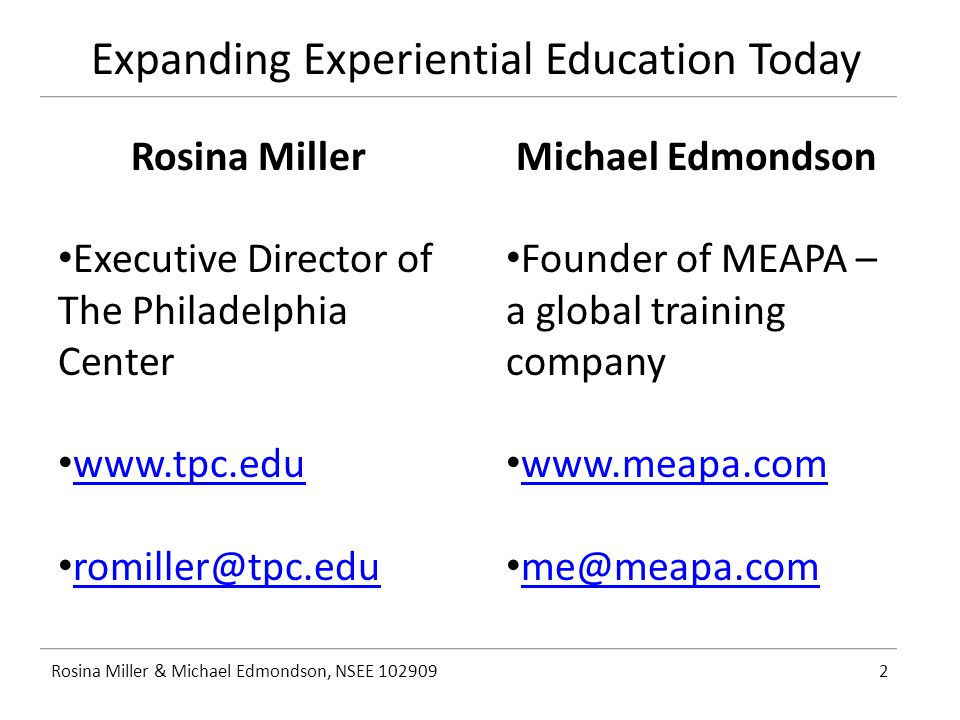 Expanding Experiential Education Today Rosina Miller & Michael Edmondson, NSEE 1029092 Rosina Miller Executive Director of The Philadelphia Center www