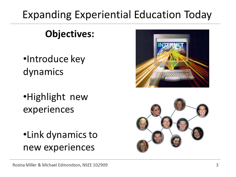 Expanding Experiential Education Today Rosina Miller & Michael Edmondson, NSEE 1029094 Outcomes: Practical template you can immediately use Provide new ideas on how to expand EE on your campus