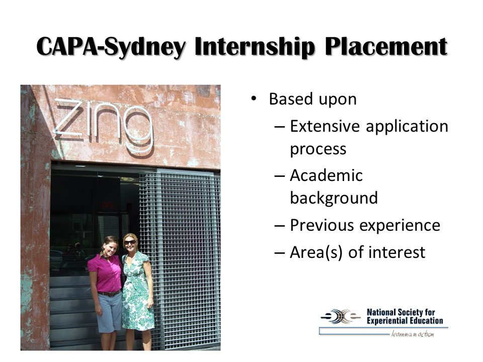 CAPA-Sydney Internship Placement Based upon – Extensive application process – Academic background – Previous experience – Area(s) of interest