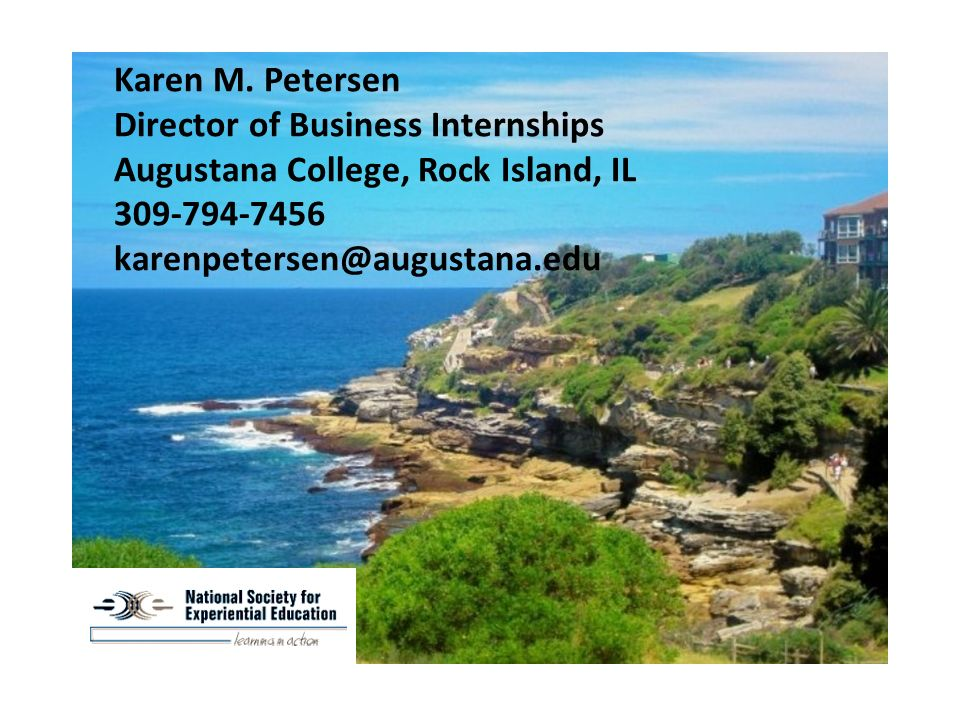Karen M. Petersen Director of Business Internships Augustana College, Rock Island, IL 309-794-7456 karenpetersen@augustana.edu
