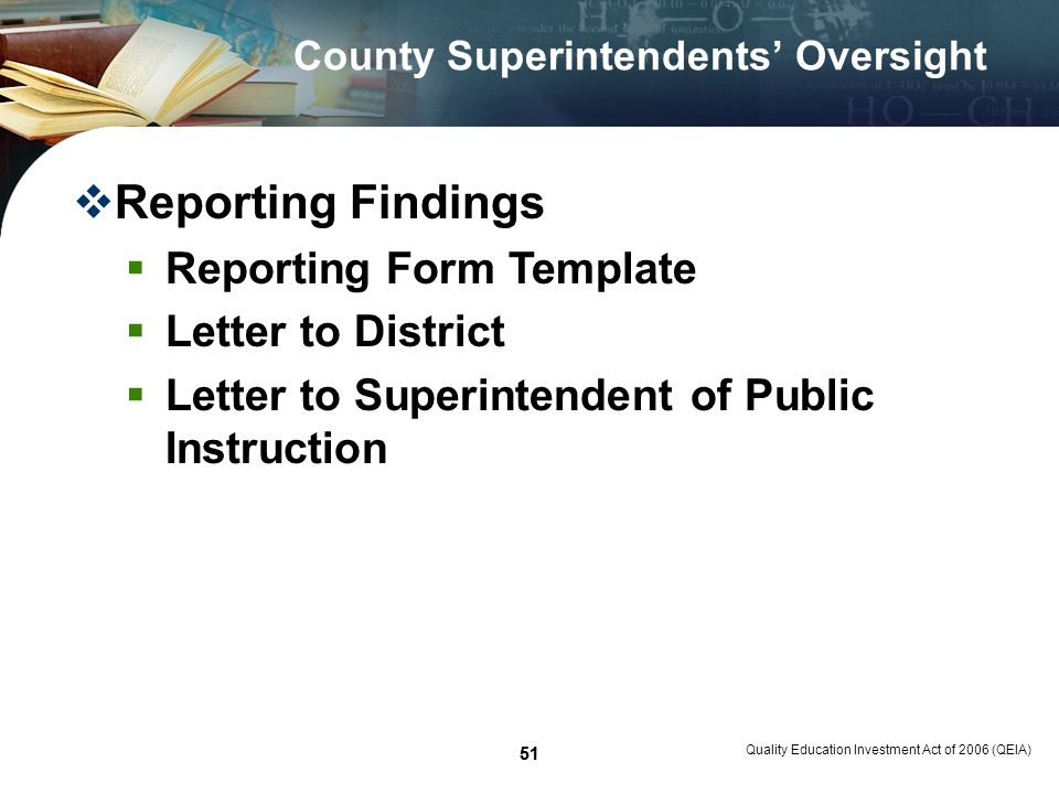 51 Quality Education Investment Act of 2006 (QEIA) 51 County Superintendents Oversight Reporting Findings Reporting Form Template Letter to District Letter to Superintendent of Public Instruction