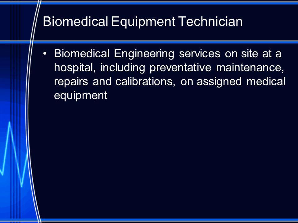 Biomedical Equipment Technician Biomedical Engineering services on site at a hospital, including preventative maintenance, repairs and calibrations, on assigned medical equipment