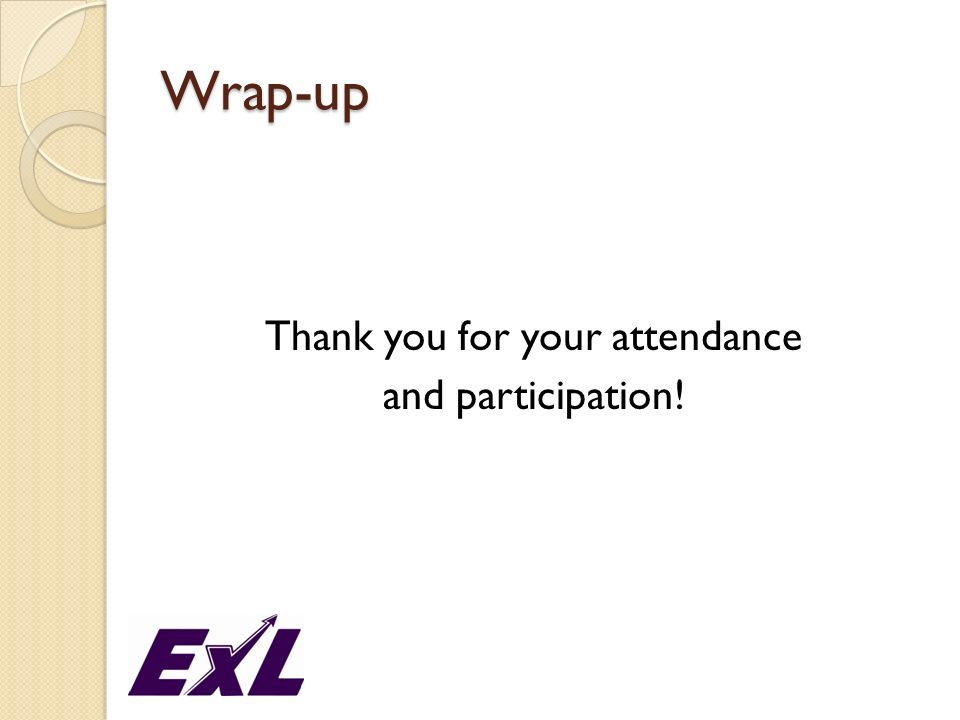 Wrap-up Thank you for your attendance and participation!