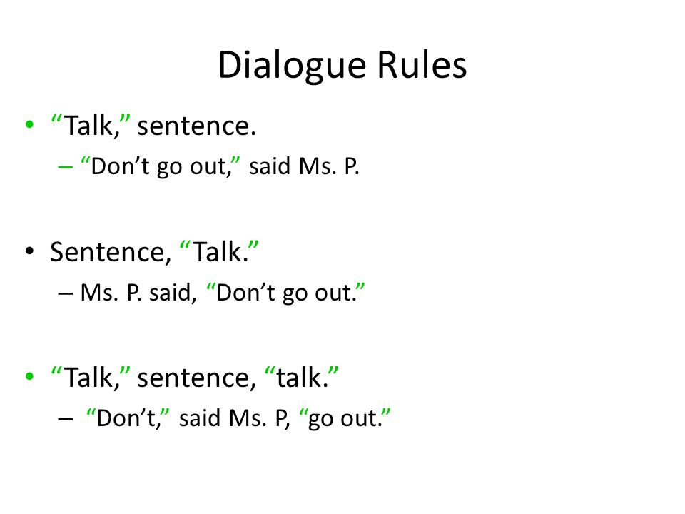 Dialogue Rules Talk, sentence. –Dont go out, said Ms.