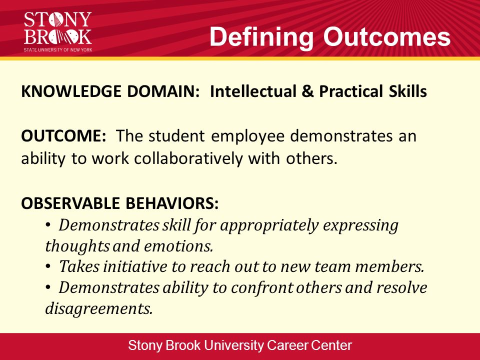 Defining Outcomes KNOWLEDGE DOMAIN: Intellectual & Practical Skills OUTCOME: The student employee demonstrates an ability to work collaboratively with