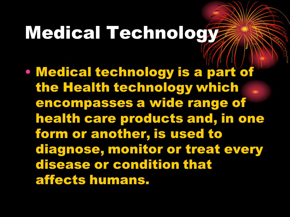 Medical Technology Medical technology focuses on the protection of human life.