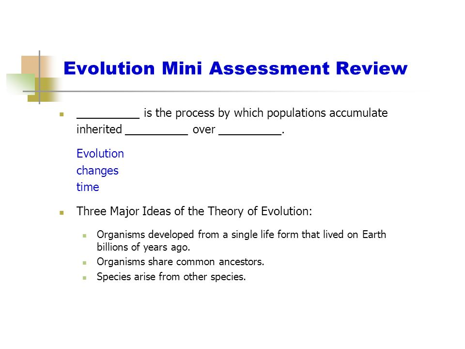 Evolution Mini Assessment Review __________ is the process by which populations accumulate inherited __________ over __________. Evolution changes tim