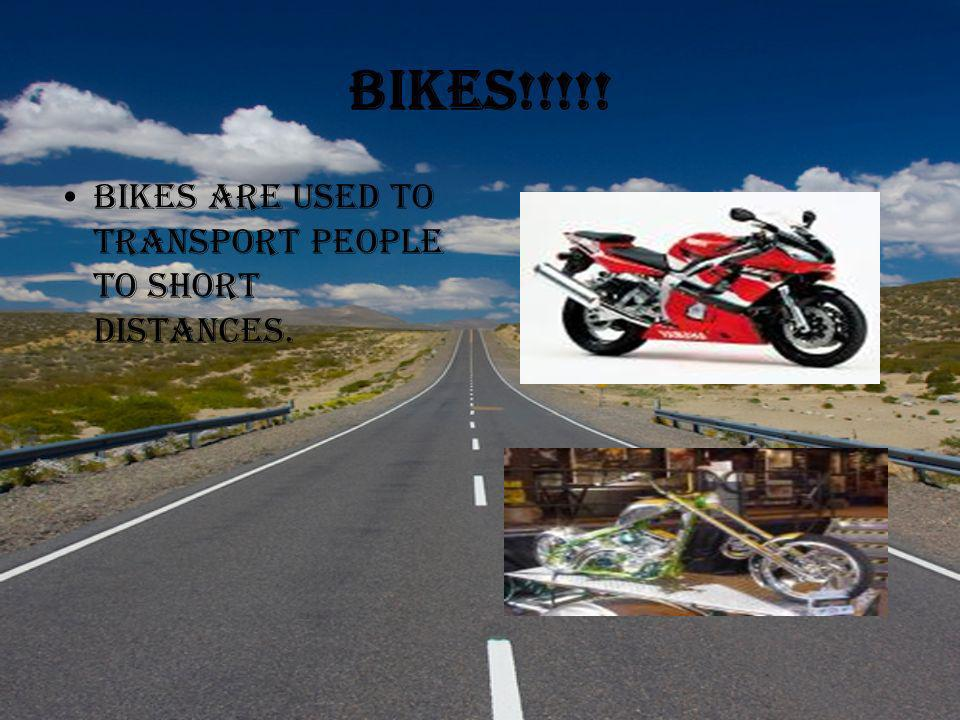 Bikes!!!!! Bikes are used to transport people to short distances.
