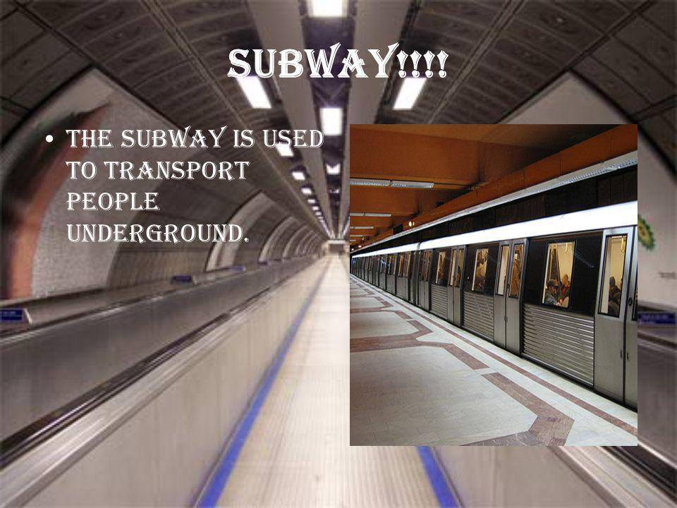 Subway!!!! The subway is used to transport people underground.