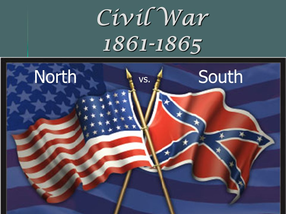 Civil War 1861-1865 North vs. South