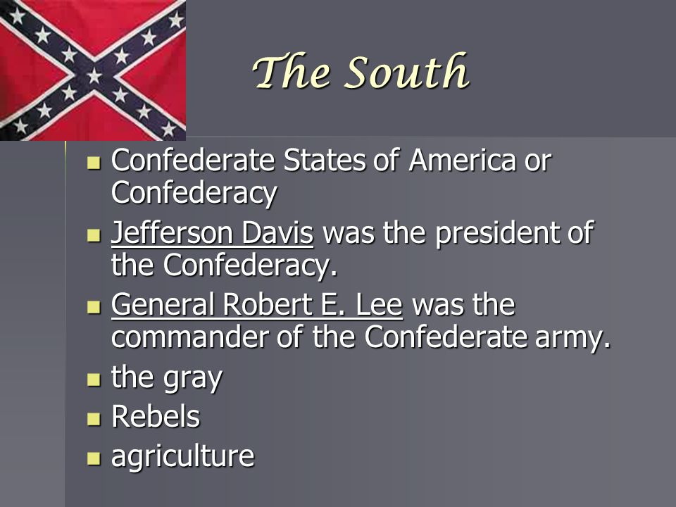 The South Confederate States of America or Confederacy Confederate States of America or Confederacy Jefferson Davis was the president of the Confedera