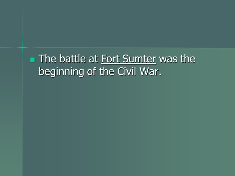 The battle at Fort Sumter was the beginning of the Civil War. The battle at Fort Sumter was the beginning of the Civil War.