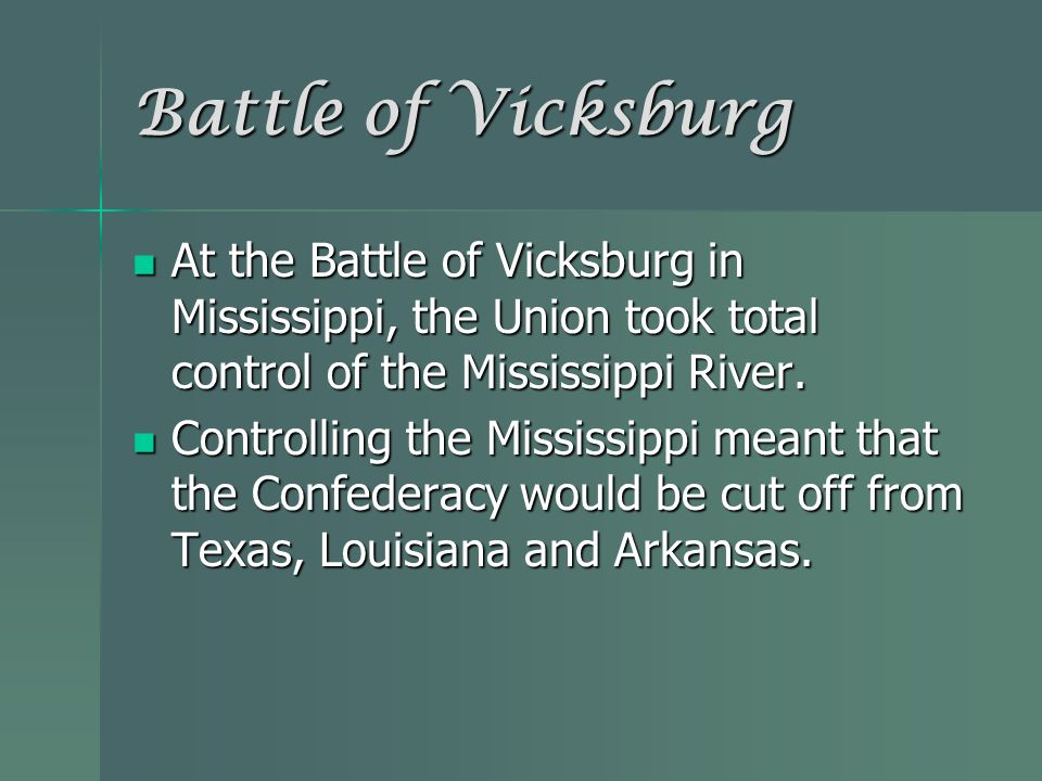 At the Battle of Vicksburg in Mississippi, the Union took total control of the Mississippi River. At the Battle of Vicksburg in Mississippi, the Union