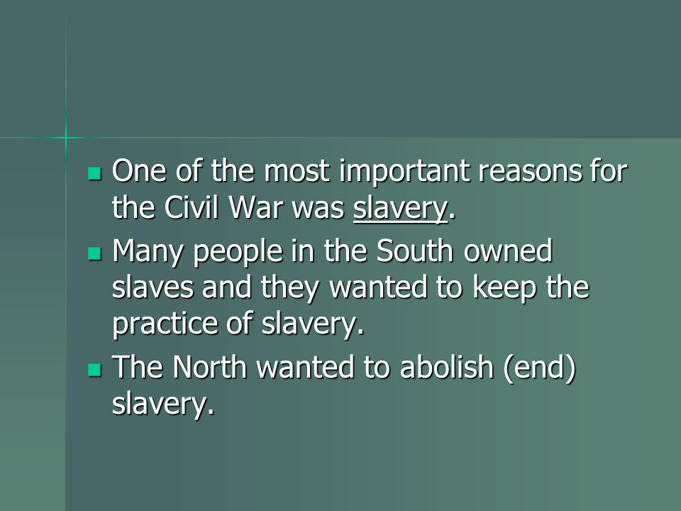 One of the most important reasons for the Civil War was slavery. One of the most important reasons for the Civil War was slavery. Many people in the S
