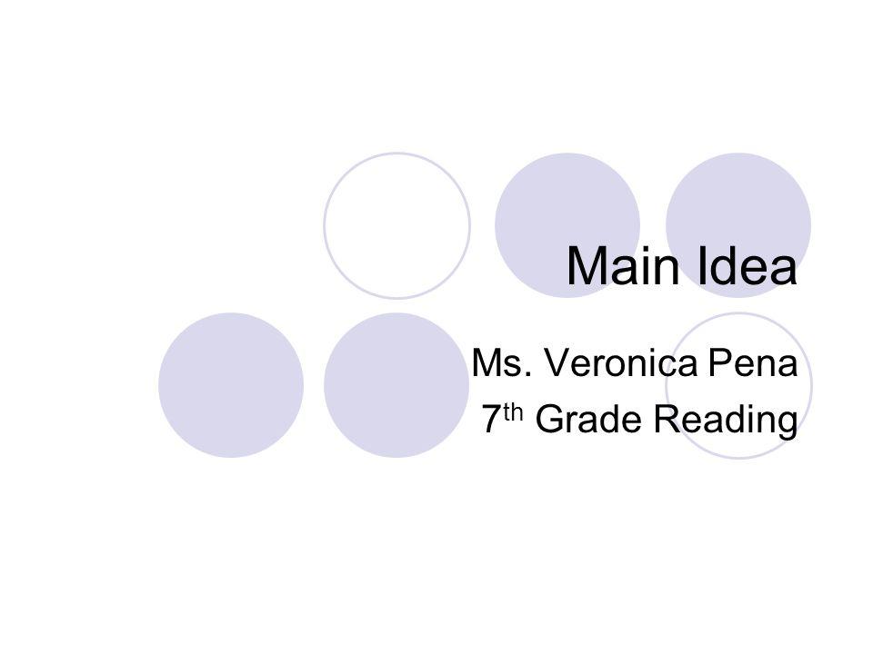 Main Idea Ms. Veronica Pena 7 th Grade Reading