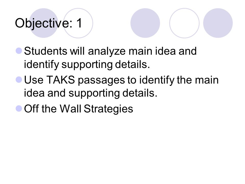 Objective: 1 Students will analyze main idea and identify supporting details.