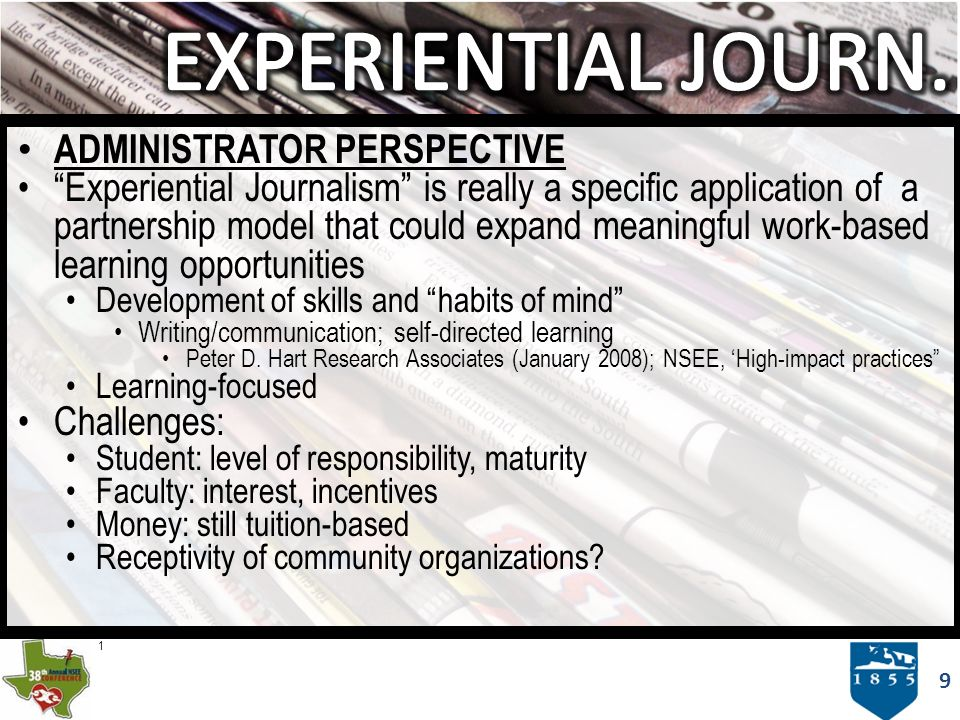 9 ADMINISTRATOR PERSPECTIVE Experiential Journalism is really a specific application of a partnership model that could expand meaningful work-based le