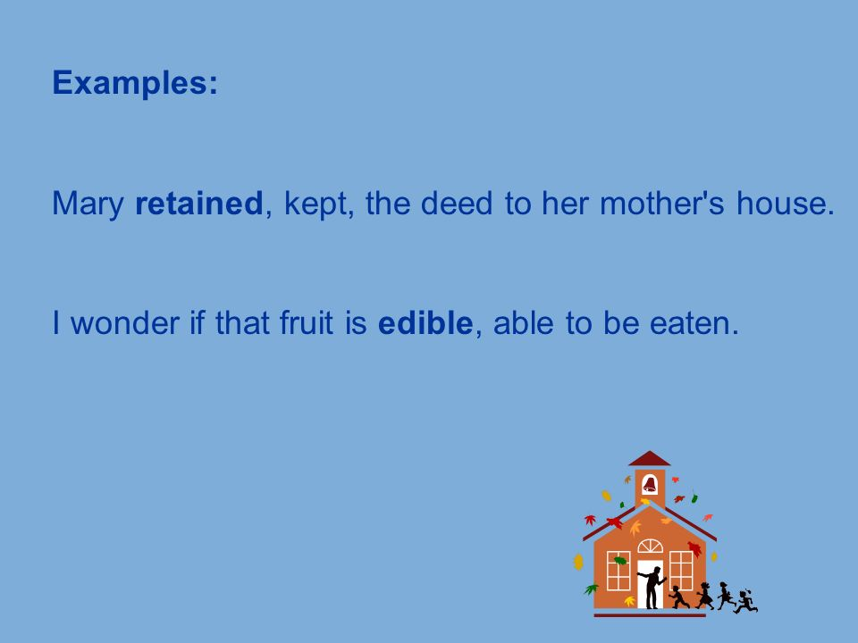 Examples: Mary retained, kept, the deed to her mother s house.