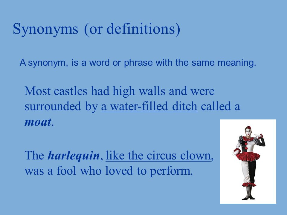 Synonyms (or definitions) A synonym, is a word or phrase with the same meaning.