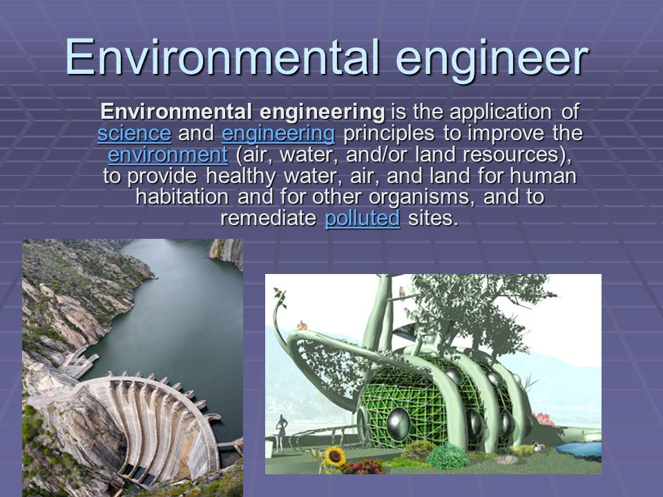 Environmental engineering is the application of science and engineering principles to improve the environment (air, water, and/or land resources), to provide healthy water, air, and land for human habitation and for other organisms, and to remediate polluted sites.