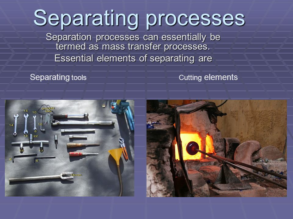 Separating processes Separation processes can essentially be termed as mass transfer processes.