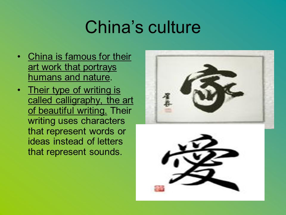 Chinas culture China is famous for their art work that portrays humans and nature.