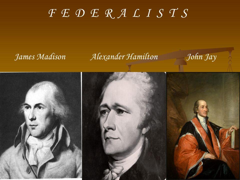 James Madison Alexander Hamilton John Jay F E D E R A L I S T S