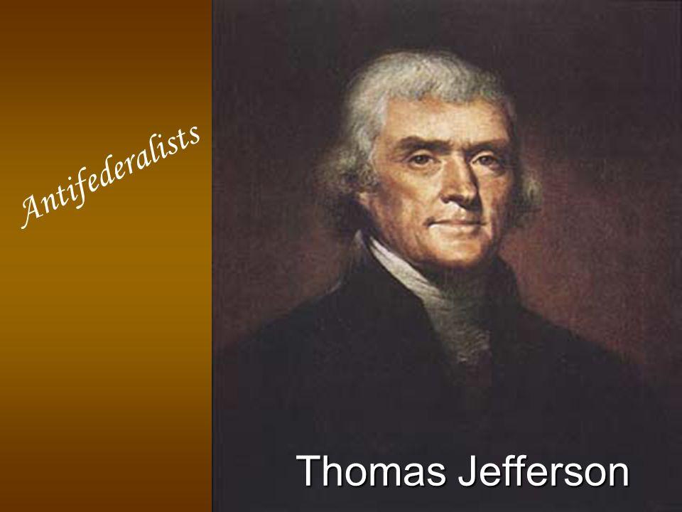 A n t i f e d e r a l i s t s Thomas Jefferson