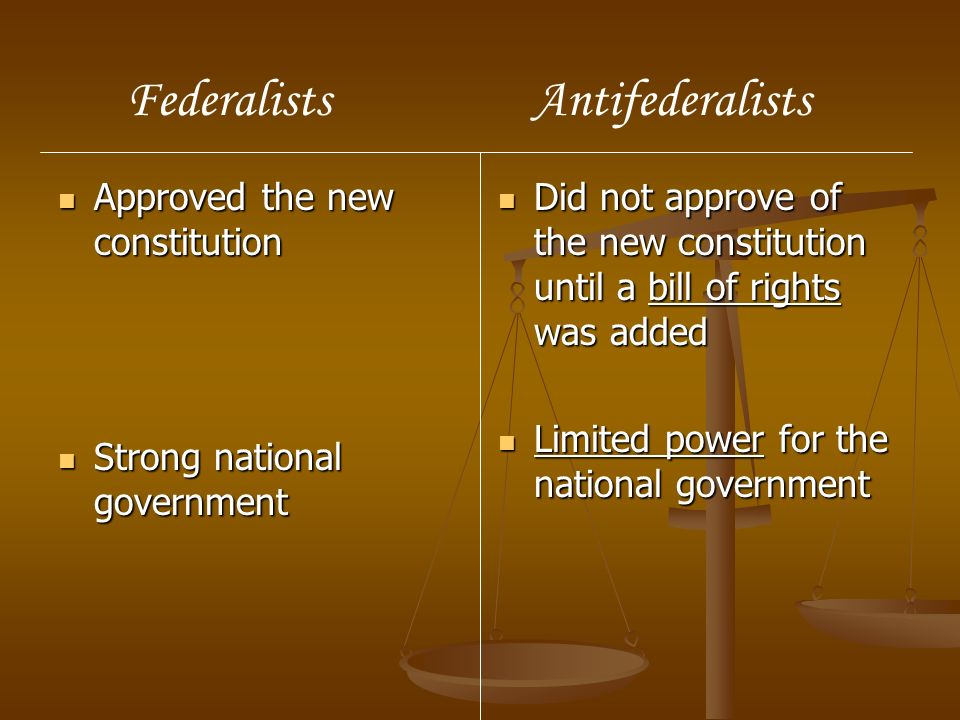 Approved the new constitution Approved the new constitution Strong national government Strong national government Did not approve of the new constitut