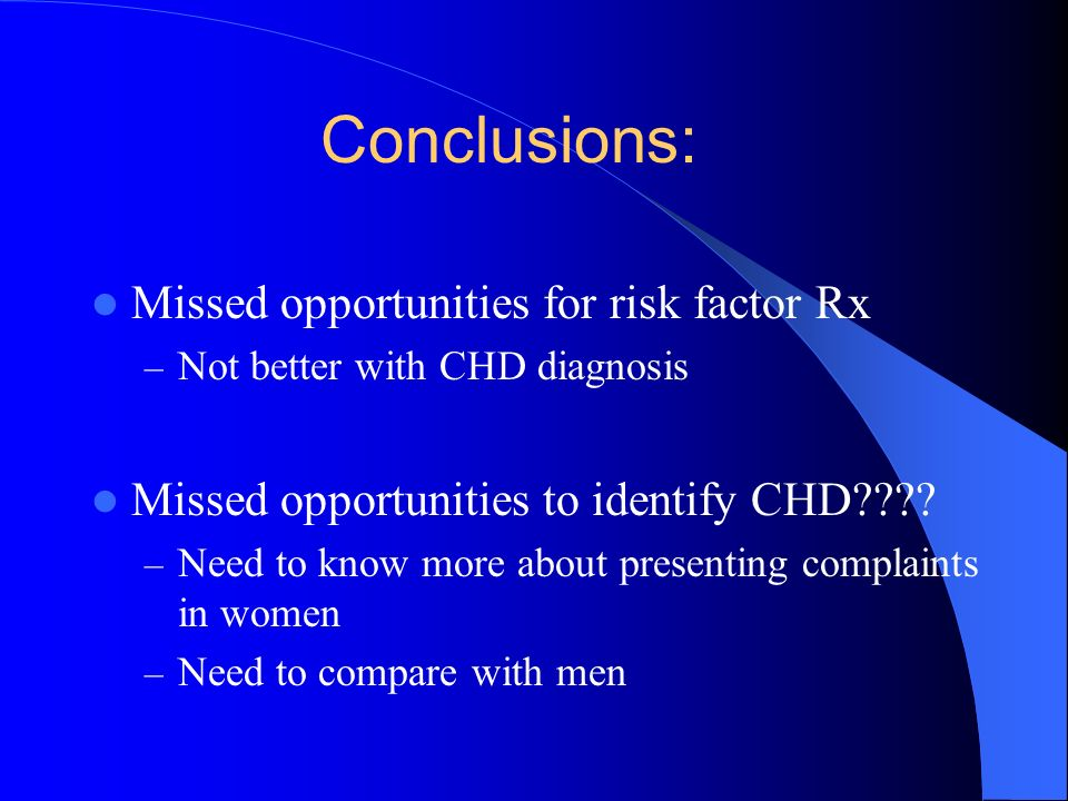Conclusions: Missed opportunities for risk factor Rx – Not better with CHD diagnosis Missed opportunities to identify CHD???? – Need to know more abou